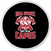 Real Heroes Dont Wear Capes Firefighter Round Beach Towel