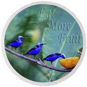 Red-legged Honeycreeper Eat More Fruit  Round Beach Towel