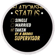 Relationship Status Taken By A Badass Supervisor Round Beach Towel