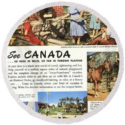 See Canada, So Near In Miles, So Far In Foreign Flavour 1949 Ad By Canadian Government Travel Bureau Round Beach Towel