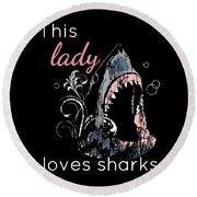 Shark Lover This Lady Loves Sharks Round Beach Towel