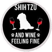 Shih Tzu And Wine Feeling Fine Dog Lover Round Beach Towel