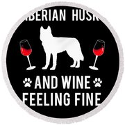 Siberian Husky And Wine Felling Fine Dog Lover Round Beach Towel