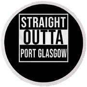Straight Outta Port Glasgow Round Beach Towel