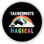Taxidermists Are Magical Round Beach Towel