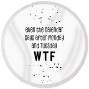 Text Art Even The Calendar Says Wtf Round Beach Towel