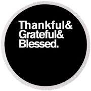 Thankful Grateful Blessed Round Beach Towel