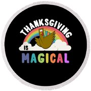 Thanksgiving Is Magical Round Beach Towel