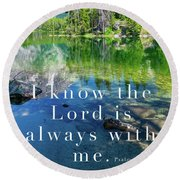 The Lord Is With Me Round Beach Towel