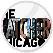 The Watchers Of Chicago Illinois Big Letter Round Beach Towel by Colleen Cornelius