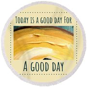 Today Is A Good Day Round Beach Towel