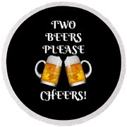 Two Beers Please Cheers Funny Beer Festival Tee Shirt Round Beach Towel