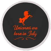 Unicorns Are Born In July Round Beach Towel
