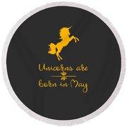 Unicorns Are Born In May Round Beach Towel