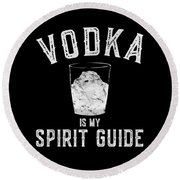 Vodka Is My Spirit Guide Funny Drinking Round Beach Towel