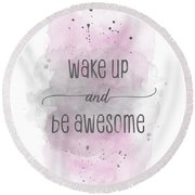 Wake Up And Be Awesome - Watercolor Pink Round Beach Towel