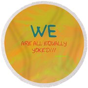 We Are All Equally Yoked Round Beach Towel