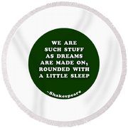 We Are Such Stuff As Dreams #shakespeare #shakespearequote Round Beach Towel