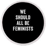 We Should All Be Feminists Round Beach Towel