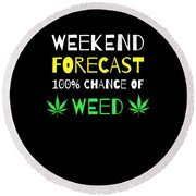 Weekend Forecast 100 Chance Of Weed Round Beach Towel
