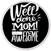 Well Done Mom I Am Awesome Funny Humor Mothers Day Round Beach Towel