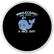 Whalecome And Have A Nice Day Cute Whale Round Beach Towel