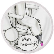 What Is Dreaming Round Beach Towel
