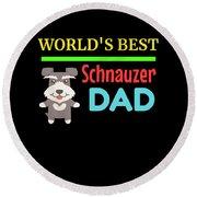 Worlds Best Schnauzer Dad Round Beach Towel