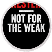 Wrestling Not For The Weak Red White Gift Light Round Beach Towel