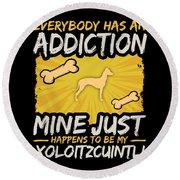 Xoloitzcuintli Funny Dog Addiction Round Beach Towel
