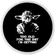 Yoda Parody - Too Old For This Shit I'm Getting Round Beach Towel