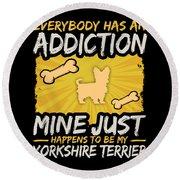 Yorkshire Terrier Funny Dog Addiction Round Beach Towel