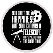 You Cant Buy Happiness Telescope Astronomy Round Beach Towel