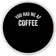 You Had Me At Coffe Caffeine Round Beach Towel