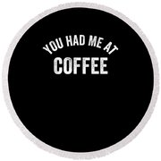 You Had Me At Coffee Caffeine Round Beach Towel