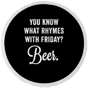 You Know What Rhymes With Friday Beer Round Beach Towel