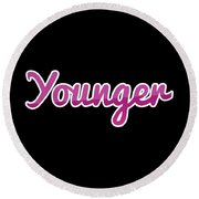 Younger #younger Round Beach Towel