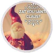 Zat Your Santa Claus Round Beach Towel