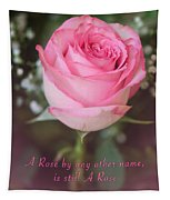 A Rose By Any Other Name Is Still A Rose Tapestry