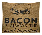 Bacon Is Always The Secret Ingredient Tapestry