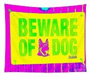 Beware Of Dog Tapestry