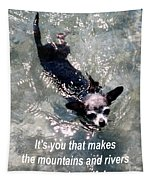 Black Chihuahua Dog Its You That Makes The Mountains And Rivers More Beautiful. Tapestry