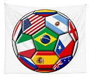 Brazil 2014 - Soccer With Various Flags Tapestry
