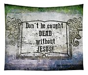 Don't Be Caught Dead Tapestry