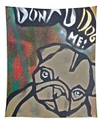 Don't You Dog Me 1 Tapestry