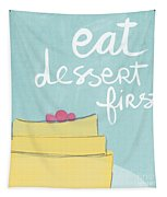 Eat Dessert First Tapestry by Linda Woods