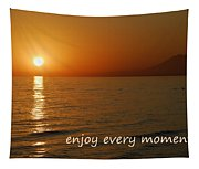 Enjoy Every Moment... Tapestry