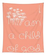 I Am A Child Of God Tapestry