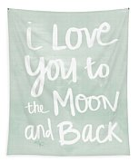 I Love You To The Moon And Back- Inspirational Quote Tapestry by Linda Woods