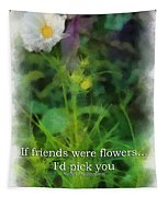 If Friends Were Flowers 01 Tapestry